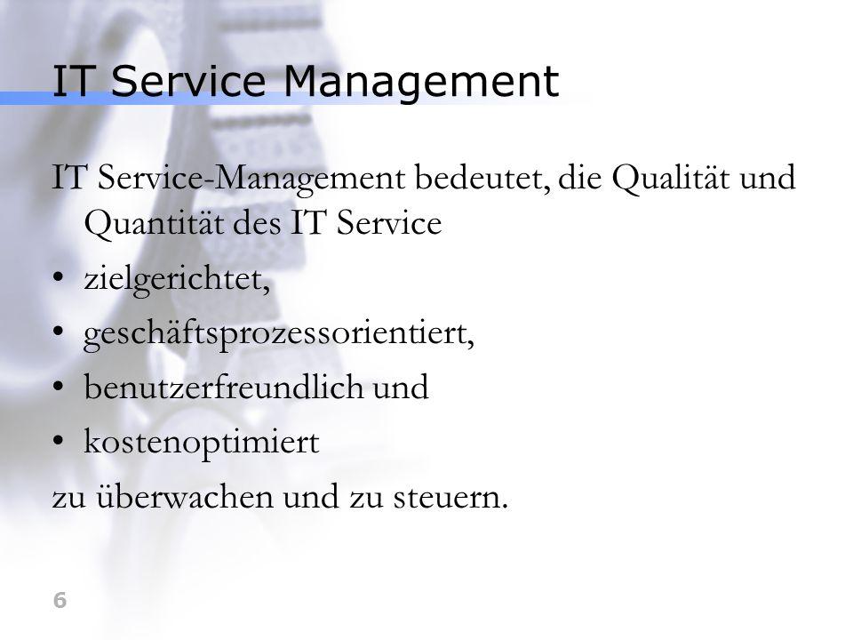 IT Service Management IT Service-Management bedeutet, die Qualität und Quantität des IT Service. • zielgerichtet,