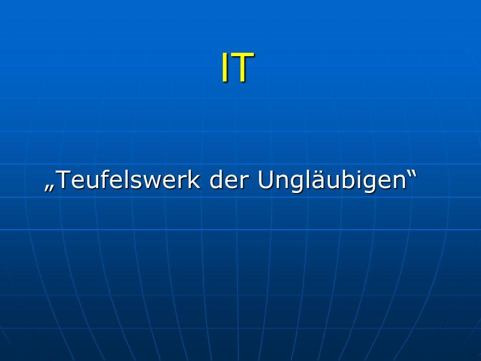 """IT """"Teufelswerk der Ungläubigen"""