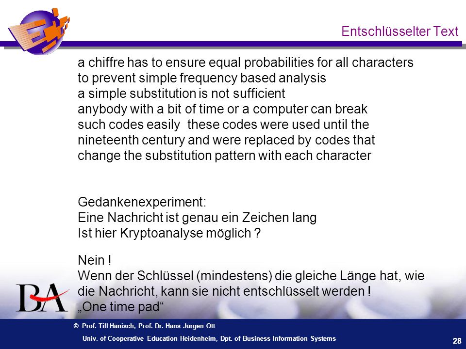 Entschlüsselter Text a chiffre has to ensure equal probabilities for all characters. to prevent simple frequency based analysis.
