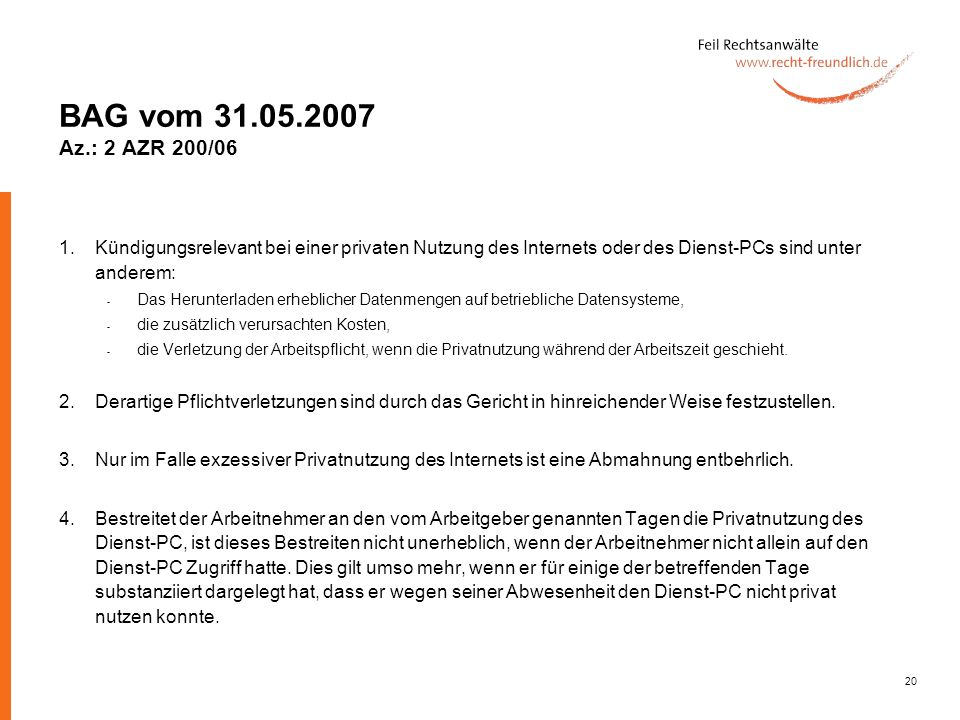 BAG vom 31.05.2007 Az.: 2 AZR 200/06 1. Kündigungsrelevant bei einer privaten Nutzung des Internets oder des Dienst-PCs sind unter anderem: