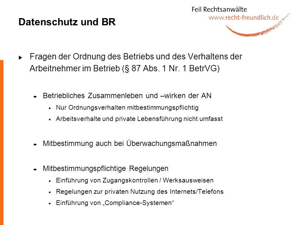 Datenschutz und BR Fragen der Ordnung des Betriebs und des Verhaltens der Arbeitnehmer im Betrieb (§ 87 Abs. 1 Nr. 1 BetrVG)