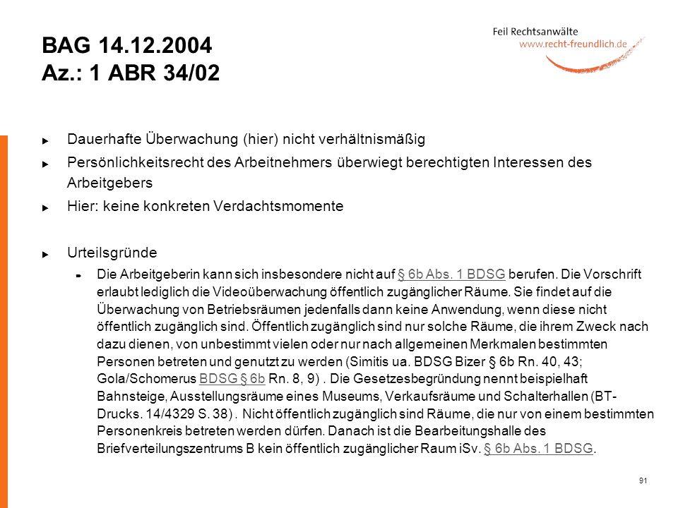 BAG 14.12.2004 Az.: 1 ABR 34/02 Dauerhafte Überwachung (hier) nicht verhältnismäßig.
