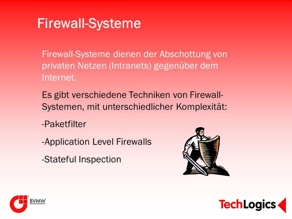 Firewall-Systeme Firewall-Systeme dienen der Abschottung von privaten Netzen (Intranets) gegenüber dem Internet.
