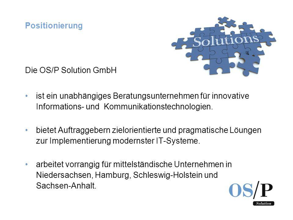 Positionierung Die OS/P Solution GmbH. ist ein unabhängiges Beratungsunternehmen für innovative Informations- und Kommunikationstechnologien.
