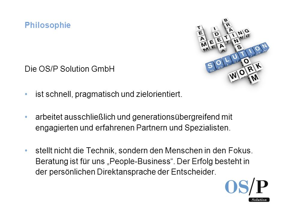 Philosophie Die OS/P Solution GmbH. ist schnell, pragmatisch und zielorientiert.