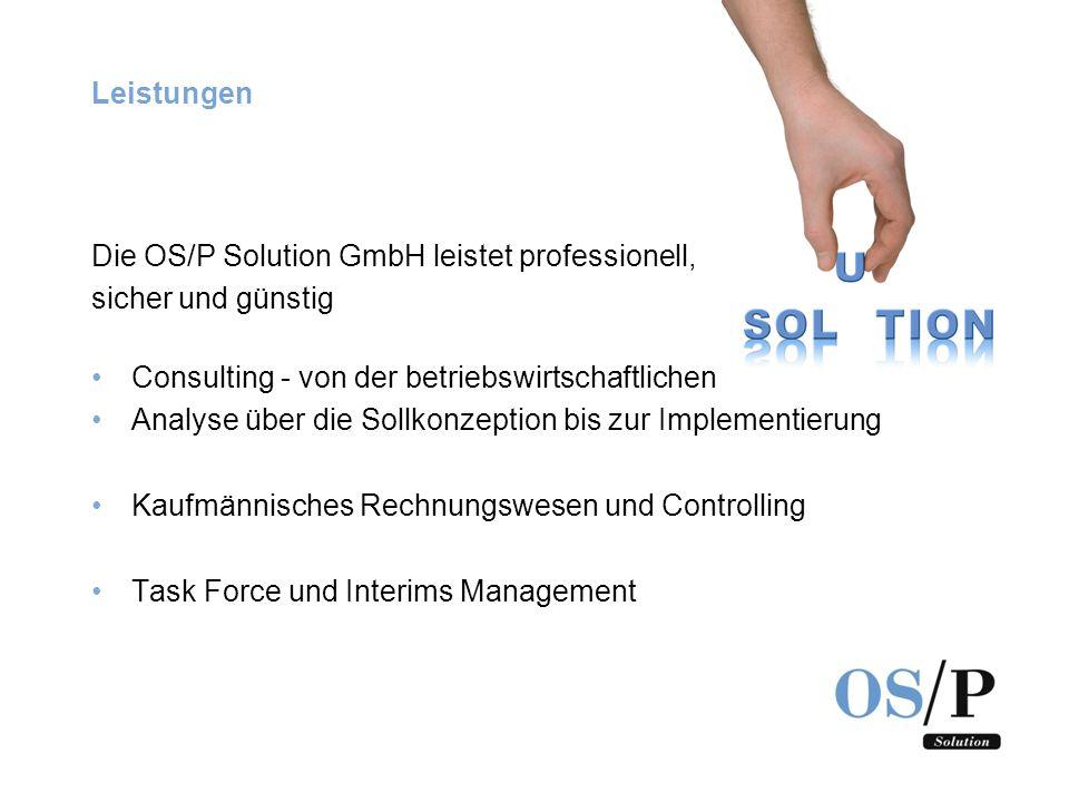 Leistungen Die OS/P Solution GmbH leistet professionell, sicher und günstig. Consulting - von der betriebswirtschaftlichen.