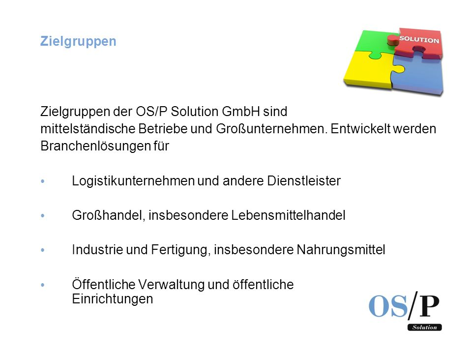 Zielgruppen Zielgruppen der OS/P Solution GmbH sind. mittelständische Betriebe und Großunternehmen. Entwickelt werden.