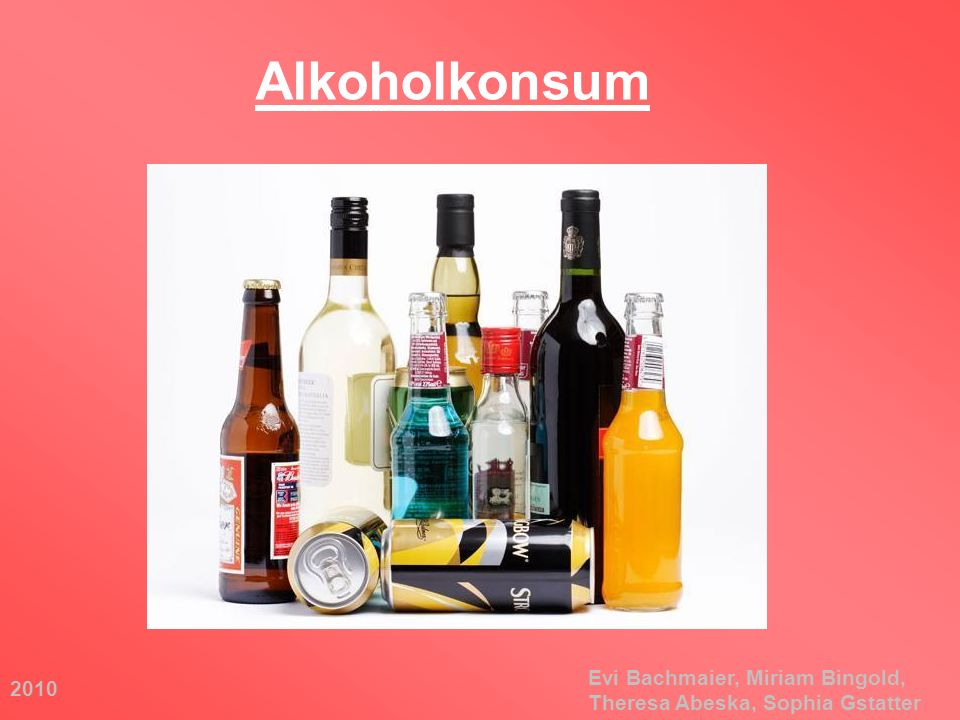 Alkoholkonsum Evi Bachmaier, Miriam Bingold, Theresa Abeska, Sophia Gstatter 2010