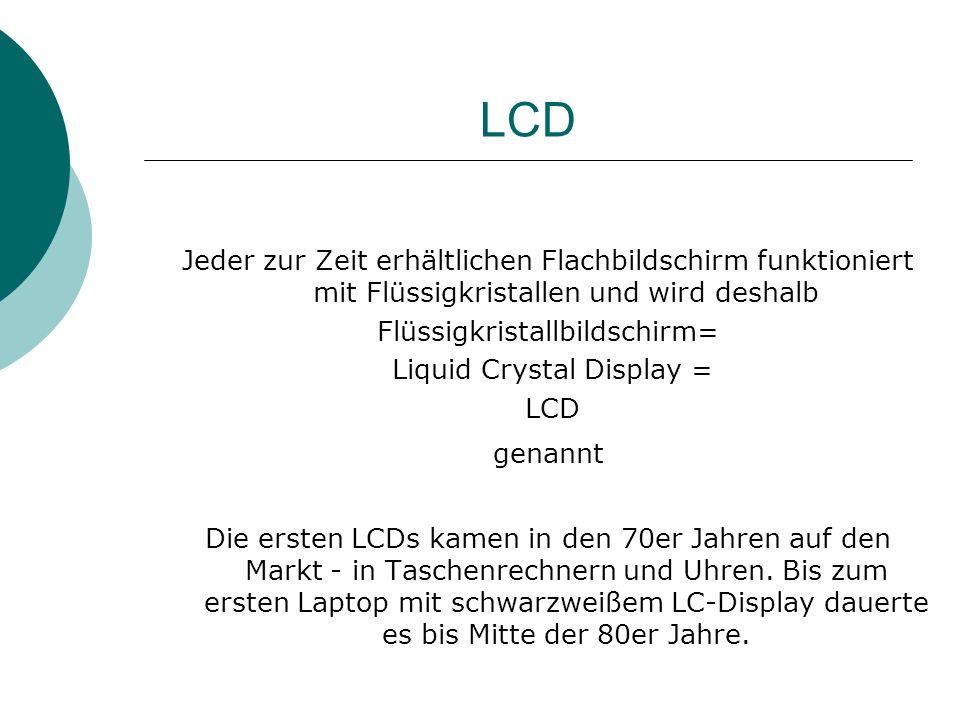 LCD Jeder zur Zeit erhältlichen Flachbildschirm funktioniert mit Flüssigkristallen und wird deshalb.
