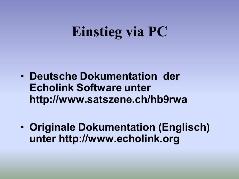 Einstieg via PC Deutsche Dokumentation der Echolink Software unter http://www.satszene.ch/hb9rwa.