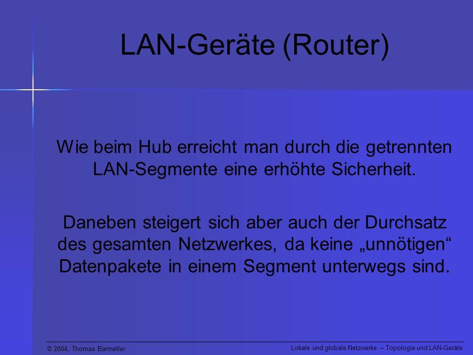 LAN-Geräte (Router) Wie beim Hub erreicht man durch die getrennten LAN-Segmente eine erhöhte Sicherheit.