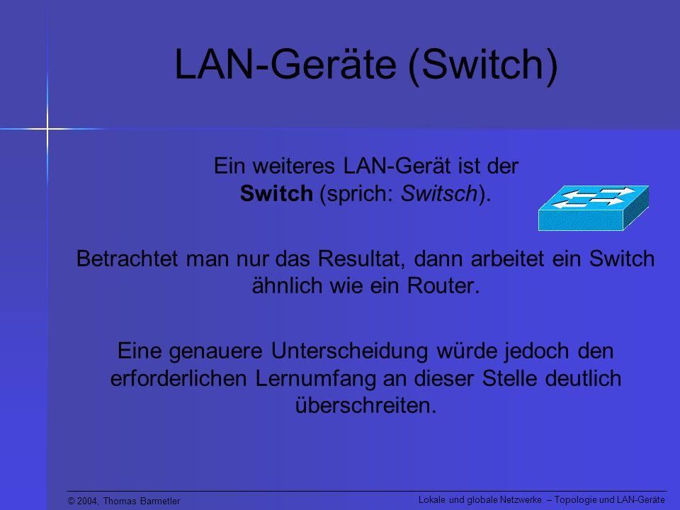 Ein weiteres LAN-Gerät ist der Switch (sprich: Switsch).