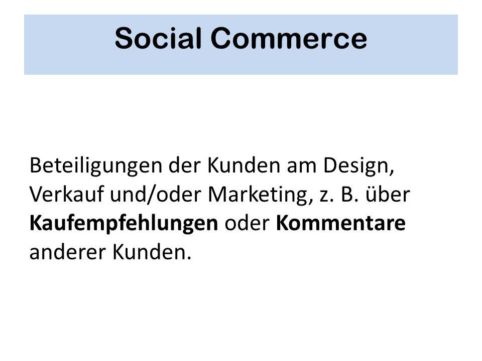 Social Commerce Beteiligungen der Kunden am Design, Verkauf und/oder Marketing, z. B.