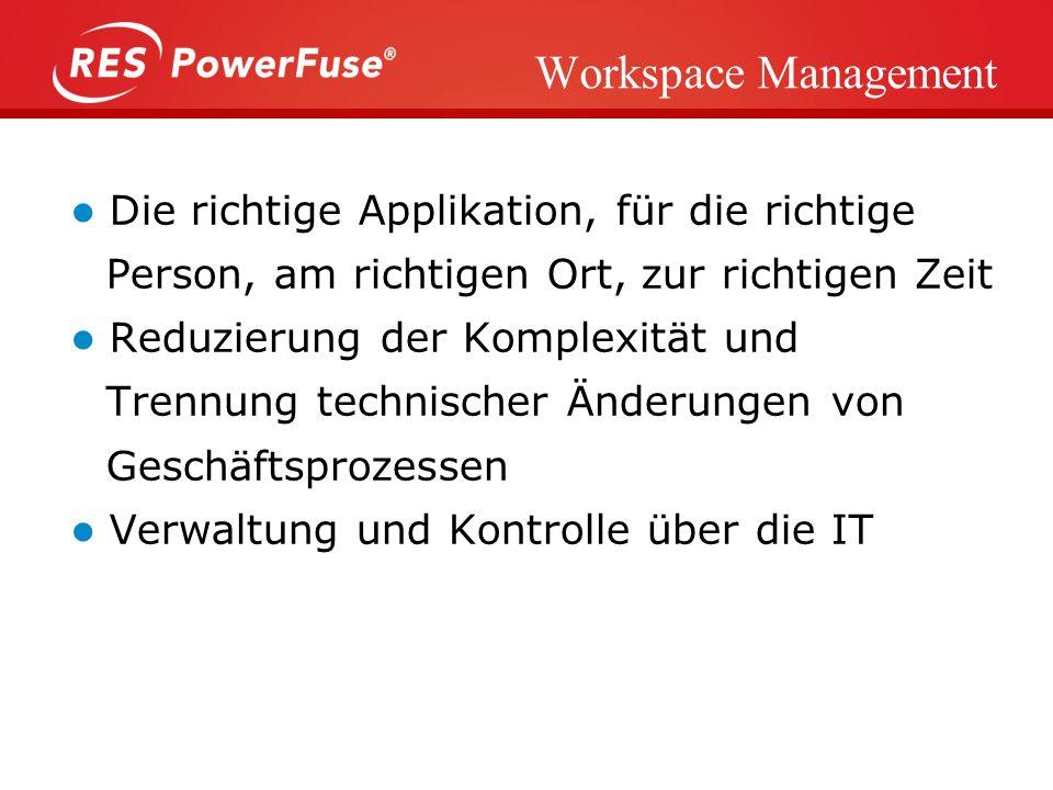 Workspace Management Die richtige Applikation, für die richtige Person, am richtigen Ort, zur richtigen Zeit.