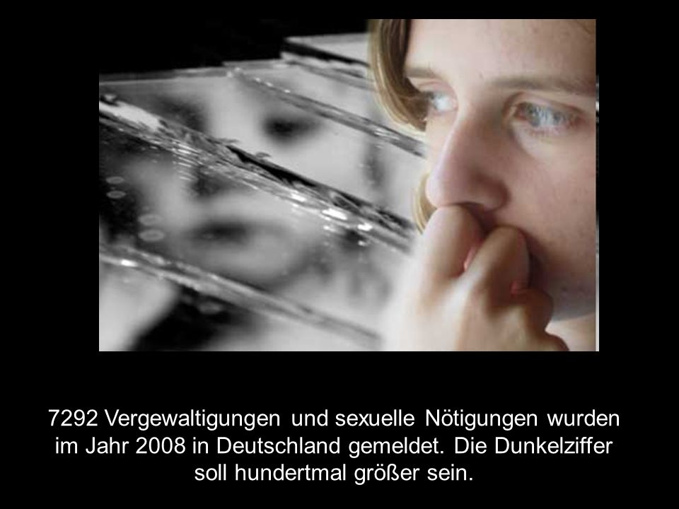 7292 Vergewaltigungen und sexuelle Nötigungen wurden im Jahr 2008 in Deutschland gemeldet.