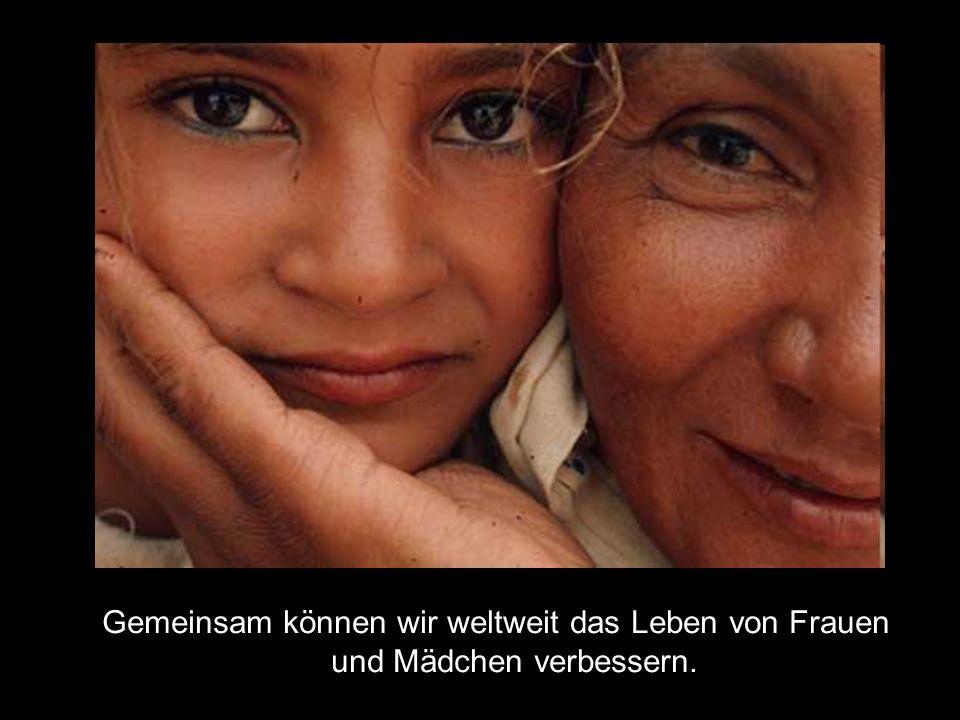 Gemeinsam können wir weltweit das Leben von Frauen und Mädchen verbessern.