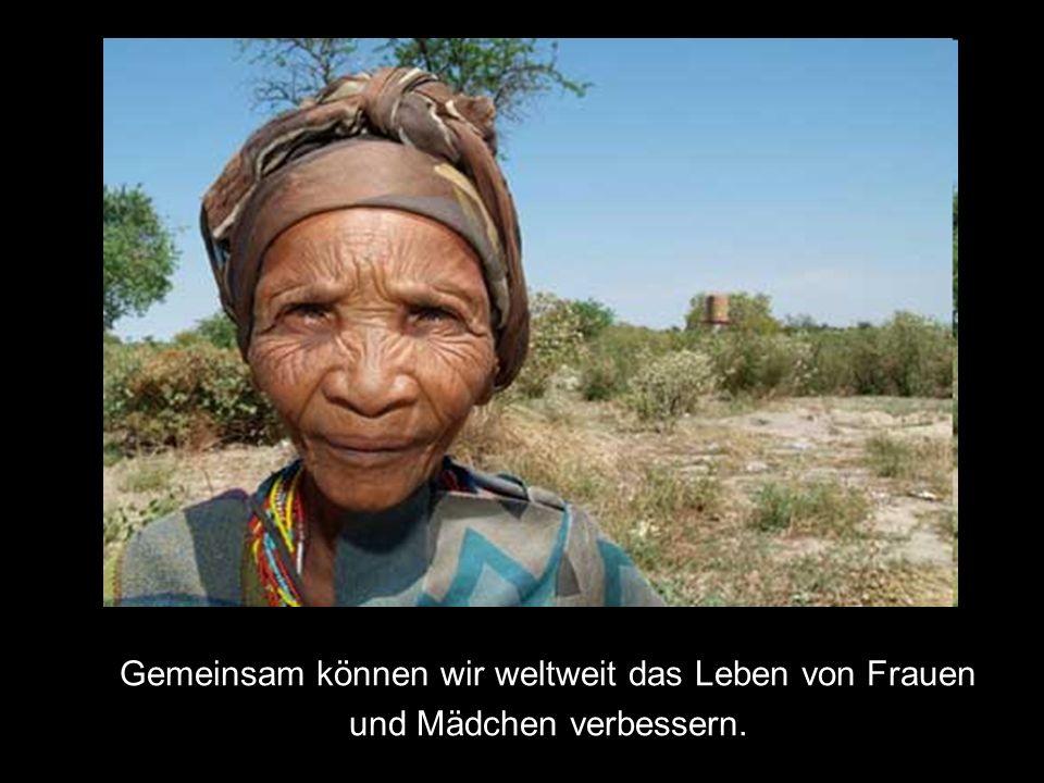 Gemeinsam können wir weltweit das Leben von Frauen