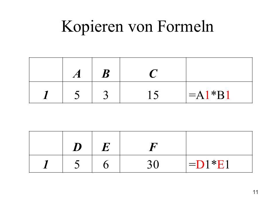 Kopieren von Formeln A B C 1 5 3 15 =A1*B1 D E F 6 30 =D1*E1