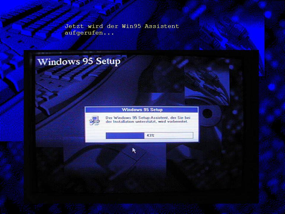 Jetzt wird der Win95 Assistent aufgerufen...