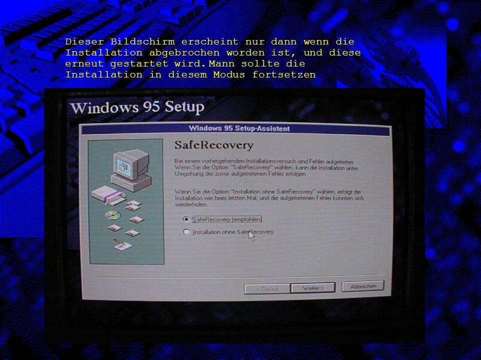 Dieser Bildschirm erscheint nur dann wenn die Installation abgebrochen worden ist, und diese erneut gestartet wird.