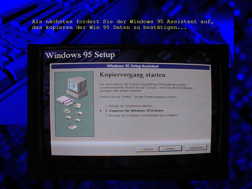 Als nächstes fordert Sie der Windows 95 Assistent auf, das kopieren der Win 95 Daten zu bestätigen...