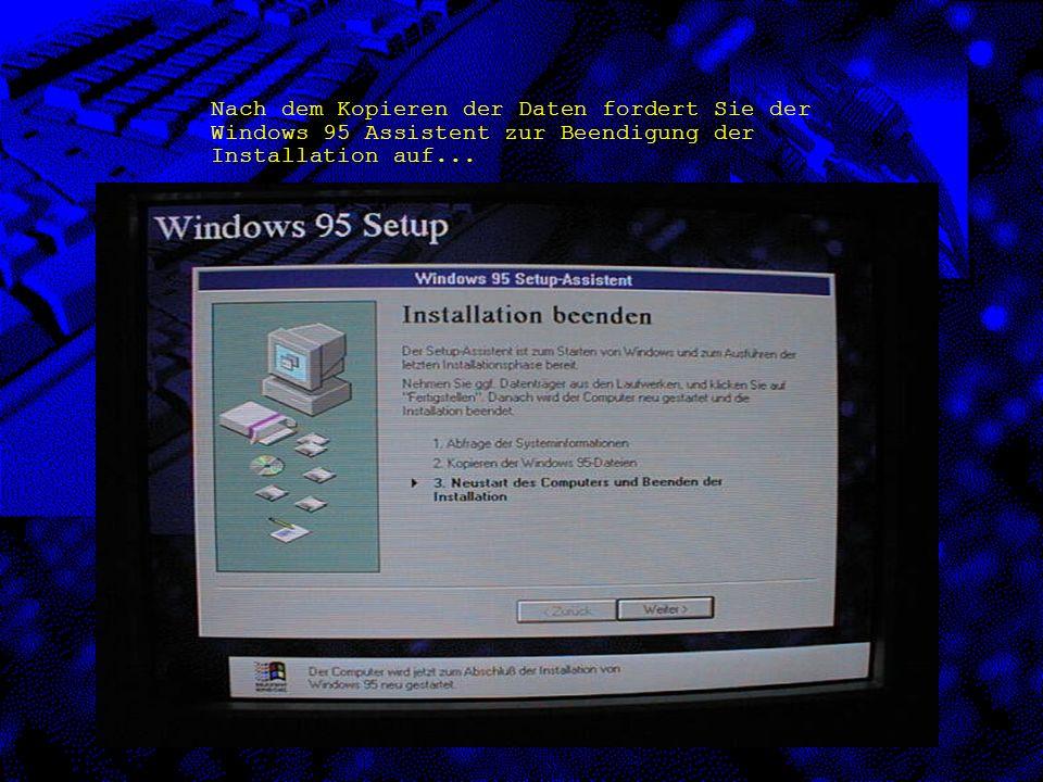 Nach dem Kopieren der Daten fordert Sie der Windows 95 Assistent zur Beendigung der Installation auf...
