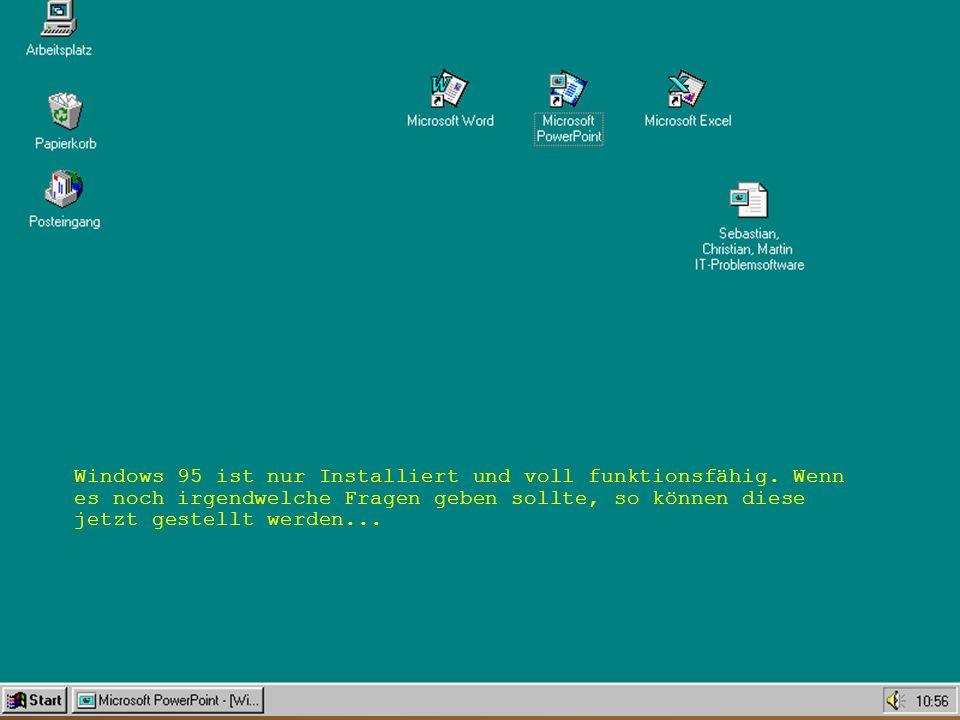 Windows 95 ist nur Installiert und voll funktionsfähig