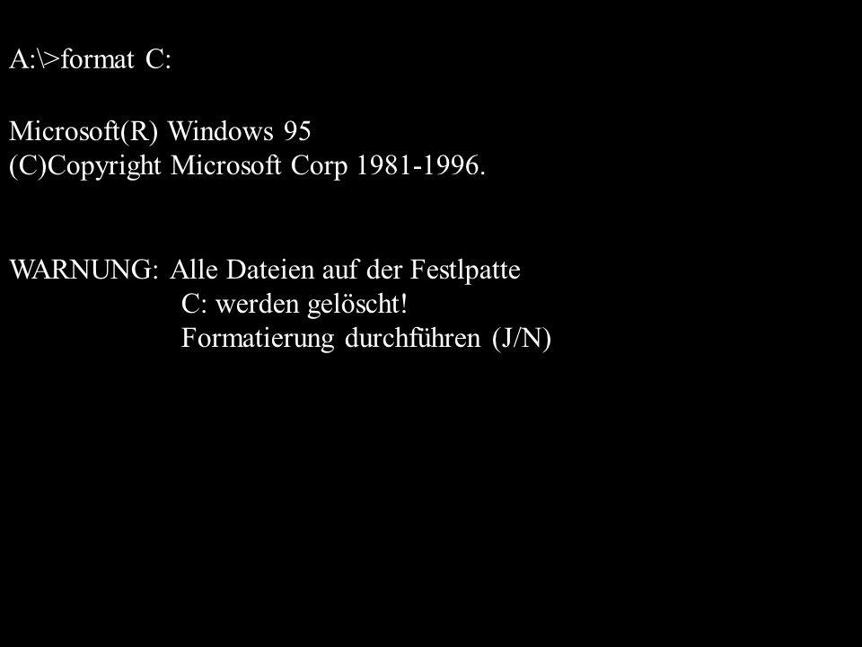 A:\>format C: Microsoft(R) Windows 95. (C)Copyright Microsoft Corp 1981-1996. WARNUNG: Alle Dateien auf der Festlpatte.
