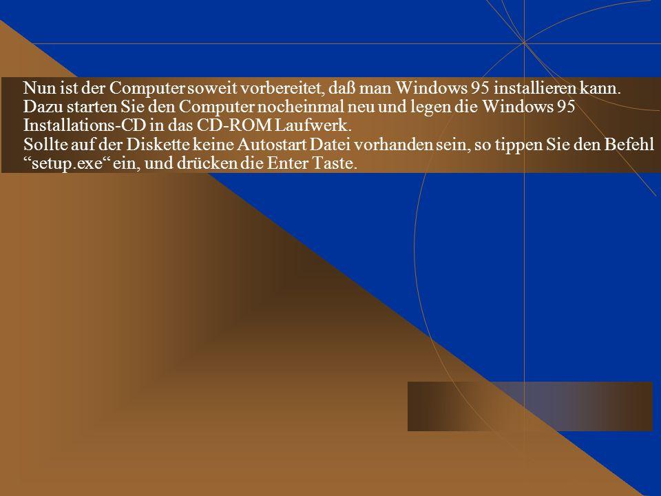 Nun ist der Computer soweit vorbereitet, daß man Windows 95 installieren kann.