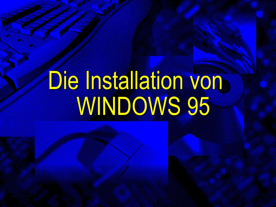 Die Installation von WINDOWS 95