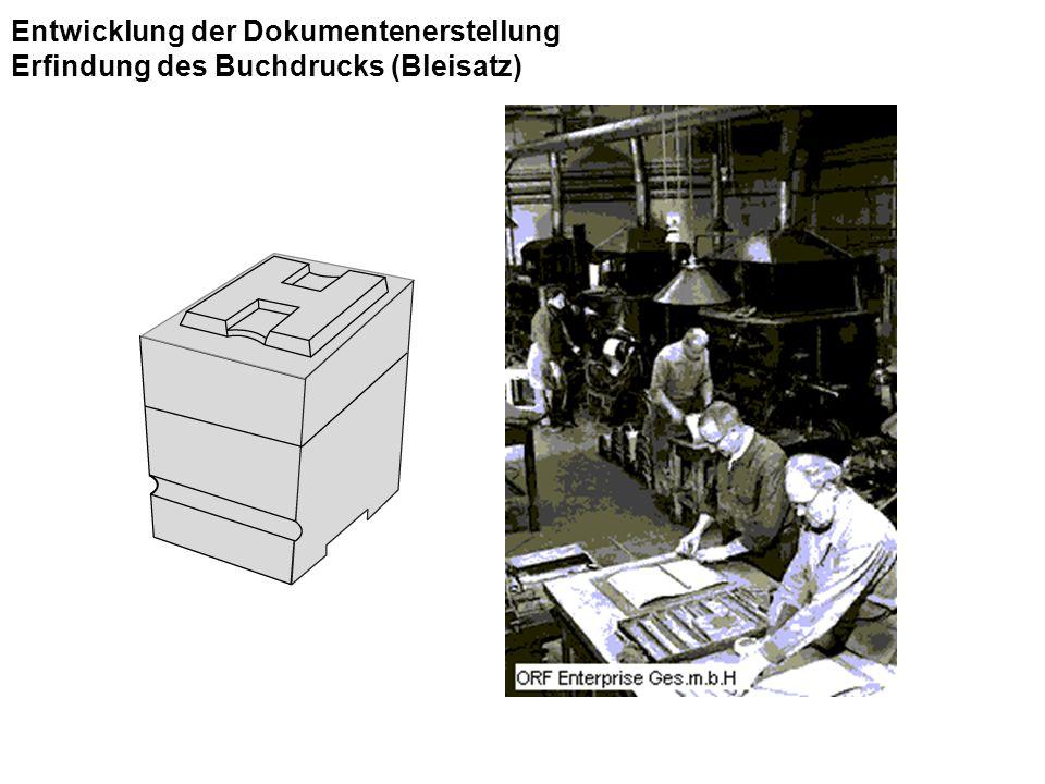 Entwicklung der Dokumentenerstellung Erfindung des Buchdrucks (Bleisatz)
