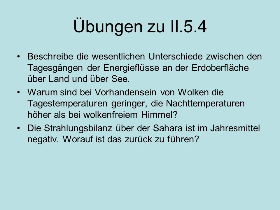 Übungen zu II.5.4 Beschreibe die wesentlichen Unterschiede zwischen den Tagesgängen der Energieflüsse an der Erdoberfläche über Land und über See.