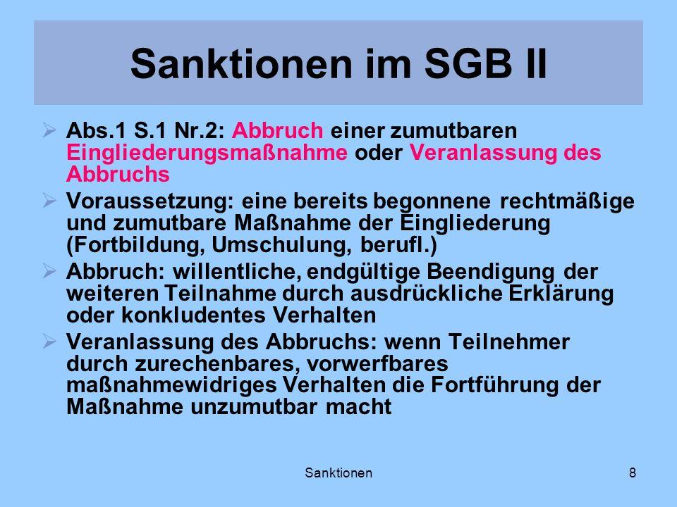 Sanktionen im SGB II Abs.1 S.1 Nr.2: Abbruch einer zumutbaren Eingliederungsmaßnahme oder Veranlassung des Abbruchs.