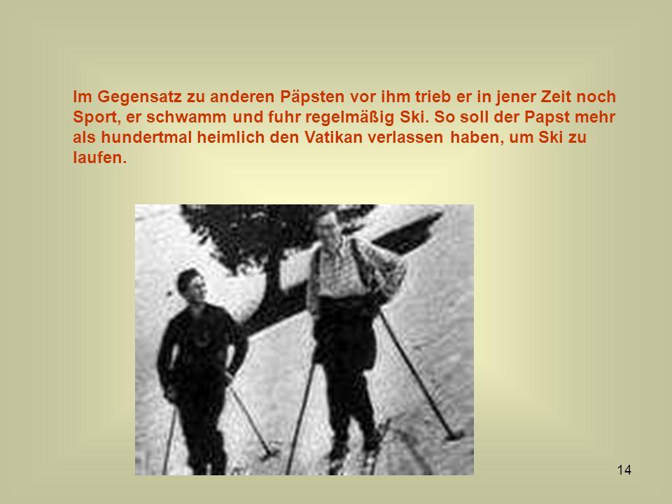 Im Gegensatz zu anderen Päpsten vor ihm trieb er in jener Zeit noch Sport, er schwamm und fuhr regelmäßig Ski.
