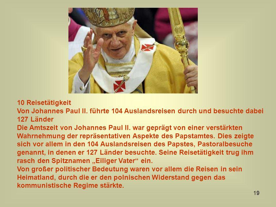 10 Reisetätigkeit Von Johannes Paul II. führte 104 Auslandsreisen durch und besuchte dabei 127 Länder.