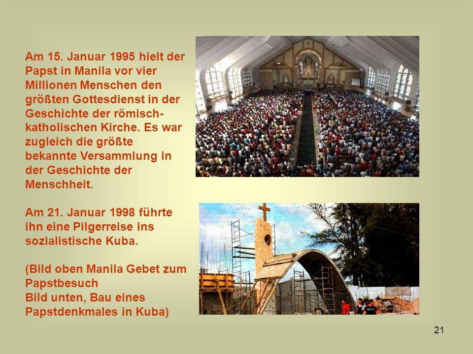 Am 15. Januar 1995 hielt der Papst in Manila vor vier Millionen Menschen den größten Gottesdienst in der Geschichte der römisch-katholischen Kirche. Es war zugleich die größte bekannte Versammlung in der Geschichte der Menschheit.