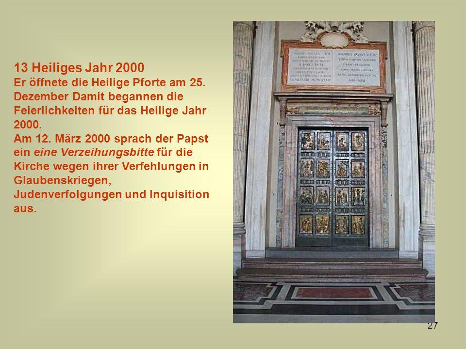13 Heiliges Jahr 2000 Er öffnete die Heilige Pforte am 25. Dezember Damit begannen die Feierlichkeiten für das Heilige Jahr 2000.