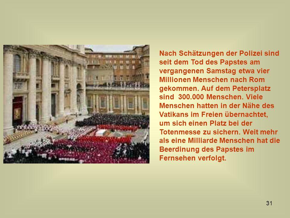Nach Schätzungen der Polizei sind seit dem Tod des Papstes am vergangenen Samstag etwa vier Millionen Menschen nach Rom gekommen.