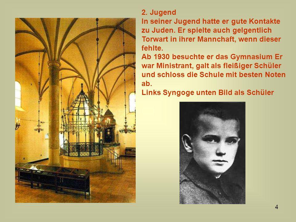 2. Jugend In seiner Jugend hatte er gute Kontakte zu Juden. Er spielte auch gelgentlich Torwart in ihrer Mannchaft, wenn dieser fehlte.