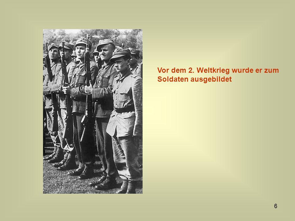 Vor dem 2. Weltkrieg wurde er zum Soldaten ausgebildet