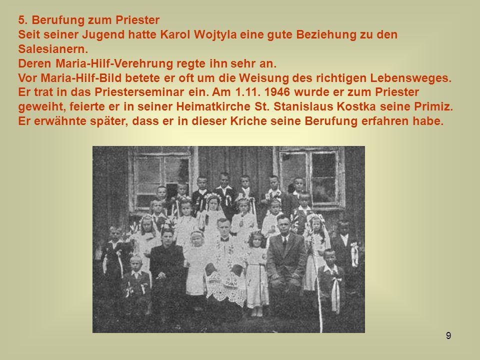 5. Berufung zum Priester Seit seiner Jugend hatte Karol Wojtyla eine gute Beziehung zu den Salesianern.