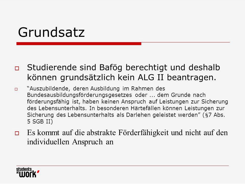 GrundsatzStudierende sind Bafög berechtigt und deshalb können grundsätzlich kein ALG II beantragen.