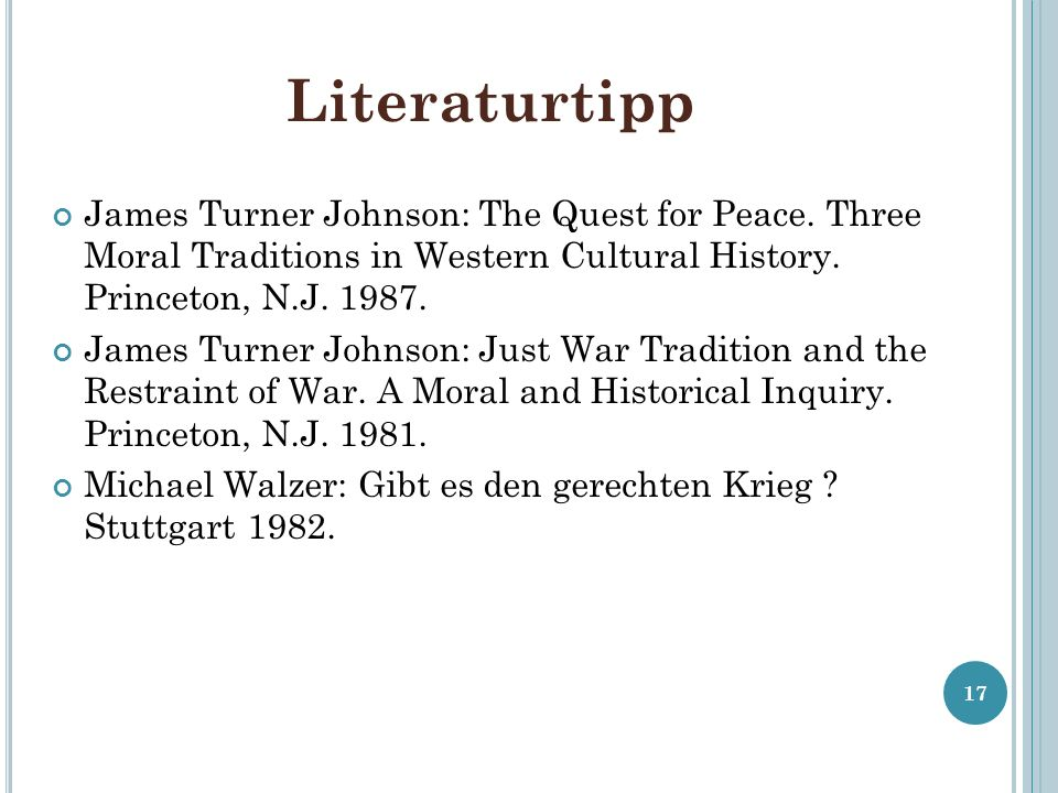 LiteraturtippJames Turner Johnson: The Quest for Peace. Three Moral Traditions in Western Cultural History. Princeton, N.J. 1987.