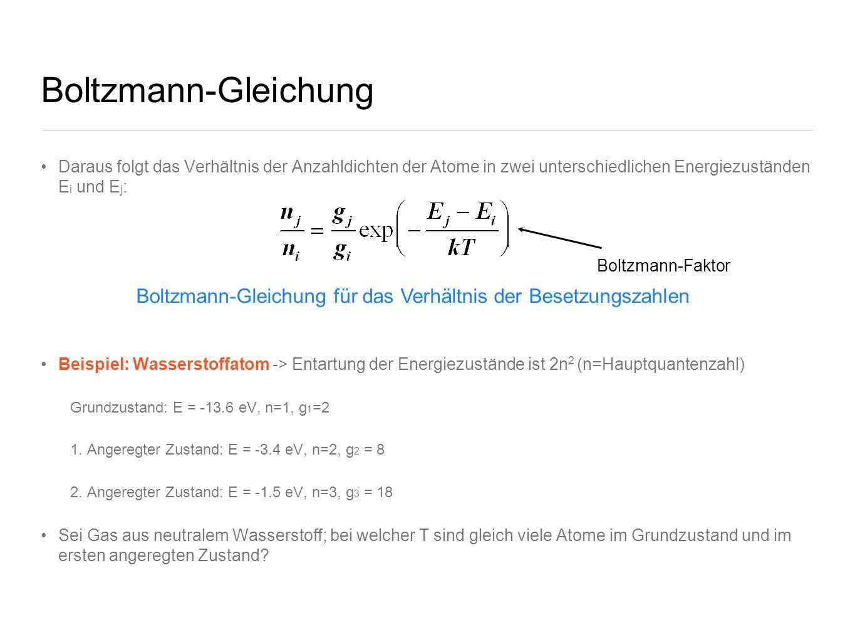 Boltzmann-Gleichung Daraus folgt das Verhältnis der Anzahldichten der Atome in zwei unterschiedlichen Energiezuständen Ei und Ej: