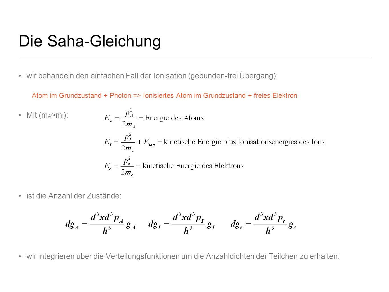 Die Saha-Gleichung wir behandeln den einfachen Fall der Ionisation (gebunden-frei Übergang):