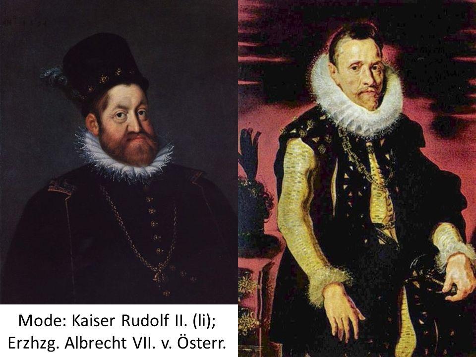 Mode: Kaiser Rudolf II. (li); Erzhzg. Albrecht VII. v. Österr.