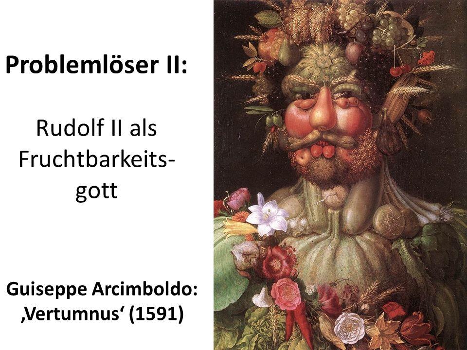 Problemlöser II: Rudolf II als Fruchtbarkeits-gott