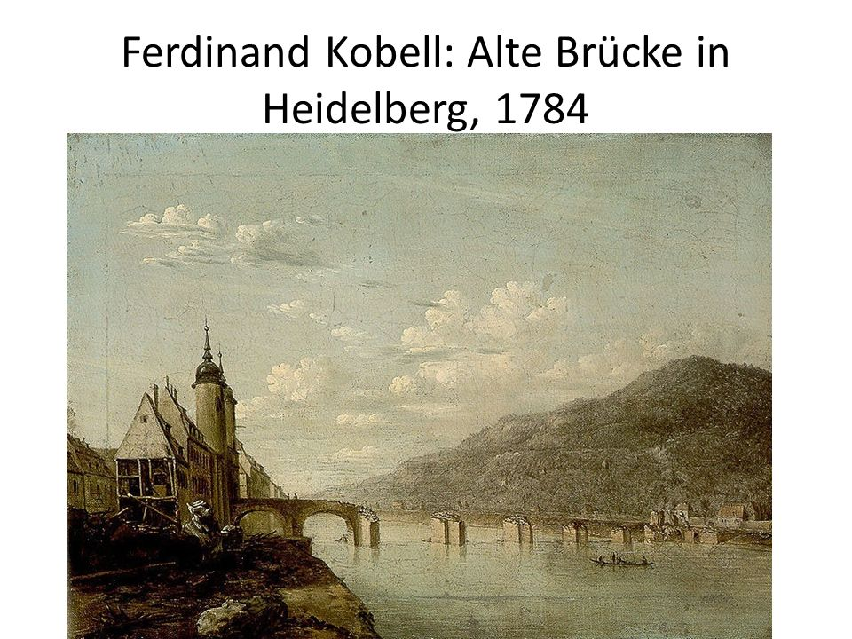 Ferdinand Kobell: Alte Brücke in Heidelberg, 1784