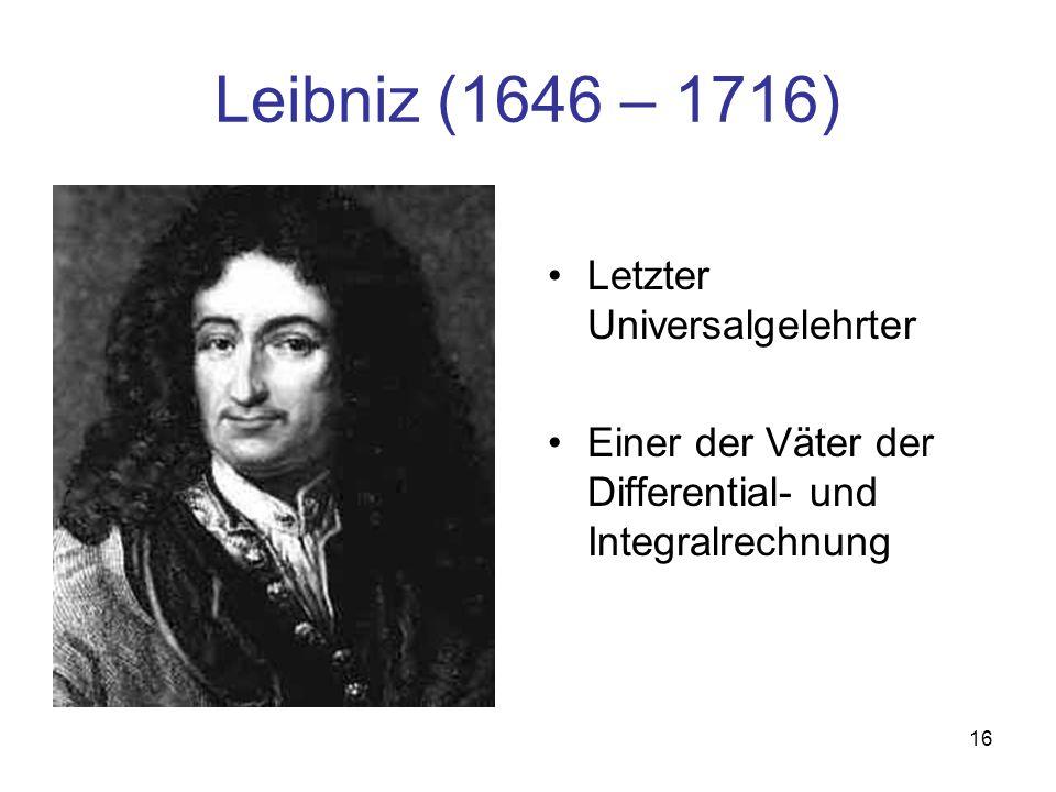 Leibniz (1646 – 1716) Letzter Universalgelehrter