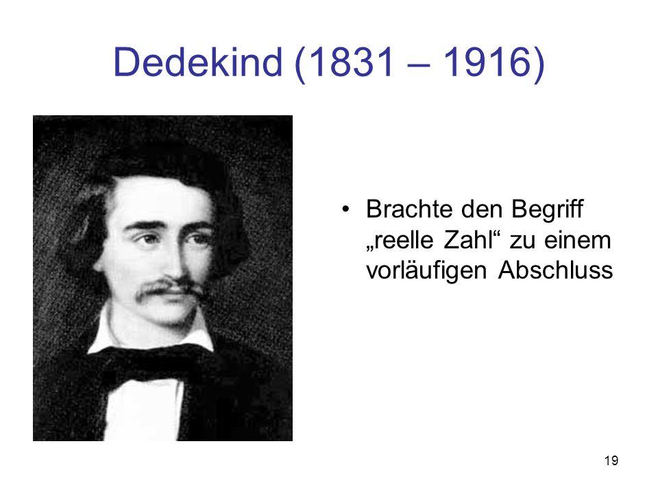 """Dedekind (1831 – 1916) Brachte den Begriff """"reelle Zahl zu einem vorläufigen Abschluss"""